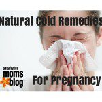Natural Cold Remedies For Pregnancy | Anaheim Moms Blog