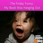 The Friday Funny – My boob was hanging out