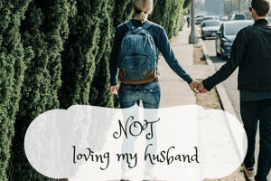 NOT loving my husband
