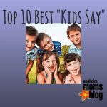 "My Top 10 Best ""Kids Say"""
