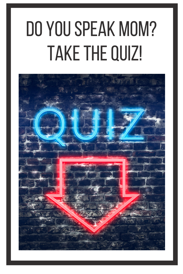 Do You Speak Mom? Take The Quiz!