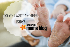 Do you want ANOTHER baby-