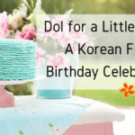 Dol for a Little Seoul: A Korean First Birthday Celebration