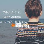 What Children With Autism Want You To Know