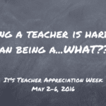 Being a teacher is harder than being a…WHAT??