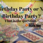 To Birthday Party or Not to Birthday Party? That is the Question.