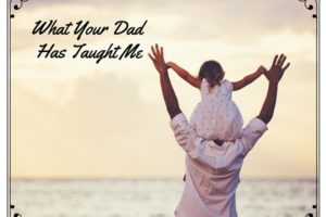 What Your Dad Has Taught Me