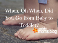 When, Oh When, Did You Go from Baby to Toddler-
