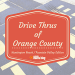Drive Thrus Of Orange County: Huntington Beach/Fountain Valley Edition
