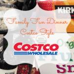 Fun Family Dinner :: Costco Style