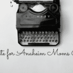 5 Reasons You Should Write for Anaheim Moms Blog