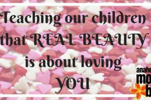 Teaching our children that REAL BEAUTY is about loving YOU