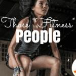 """Those """"Fitness"""" People"""