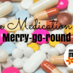 The Medication Merry-Go-Round
