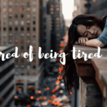 "I'm Tired of Saying, ""I'm tired."""