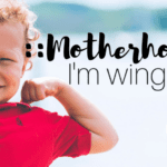 Motherhood, I'm Winging It.