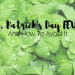 St. Patrick's Day Fever And How To Avoid It
