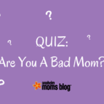 QUIZ: Are You A Bad Mom?