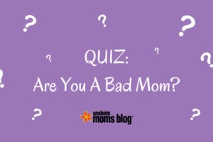 QUIZ_Are You A Bad Mom_