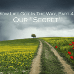 "How Life Got In The Way, Part 4: Our ""Secret"""