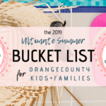 2019's Ultimate Summer Bucket List For Orange County Families