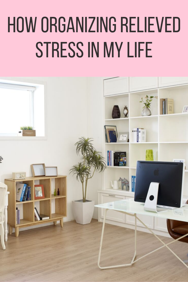 How Organizing Relieved Stress In My Life