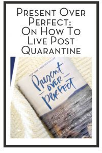 Present Over Perfect: On How To Live Post Quarantine PIN