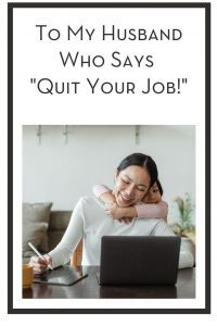 """To My Husband Who Says """"Quit Your Job!"""" PIN"""