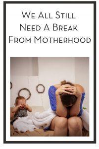 We All Still Need A Break From Motherhood PIN