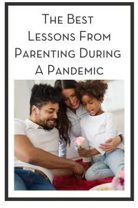 The Best Lessons From Parenting During A Pandemic PIN