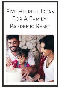 Five Helpful Ideas For A Family Pandemic Reset PIN