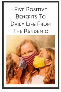 Five Positive Benefits To Daily Life From The Pandemic PIN