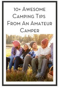 10+ Awesome Camping Tips From An Amateur Camper PIN