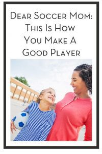 Dear Soccer Mom: This Is How You Make A Good Player PIN