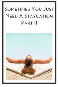 Sometimes You Just Need A Staycation Part II PIN