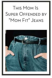 This Mom Is Super Offended by Mom Fit Jeans PIN