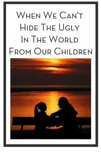 When We Can't Hide The Ugly In The World From Our Children PIN