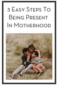 3 Easy Steps To Being Present In Motherhood PIN