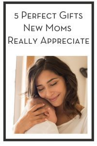 5 Perfect Gifts New Moms Really Appreciate PIN
